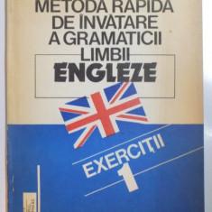 METODA RAPIDA DE INVATARE A GRAMATICII LIMBII ENGLEZE , VOL. I EXERCITII , editie revizuita si adaugita de MONICA VISAN