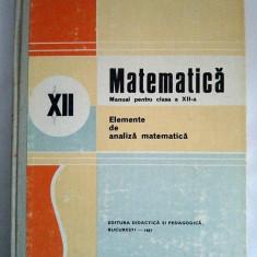 Manual Matematica. Elemente de analiza matematica, clasa a XII-a 1987 - Manual scolar didactica si pedagogica, Clasa 6, Didactica si Pedagogica