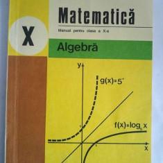 Matematica, Algebra - MANUAL PENTRU CLASA X-A, 1998 - Manual scolar didactica si pedagogica, Clasa 6, Didactica si Pedagogica