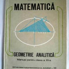 Manual Matematica. Geometrie analitica, clasa a XI-a, 1994 - Manual scolar didactica si pedagogica, Clasa 6, Didactica si Pedagogica