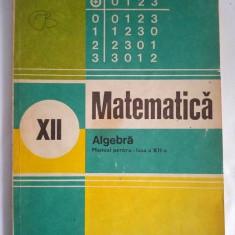 Matematica, Algebra - MANUAL PENTRU CLASA XII-A, 1980 - Manual scolar didactica si pedagogica, Clasa 6, Didactica si Pedagogica