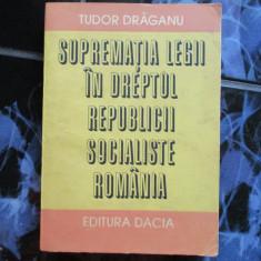 Suprematia legii in dreptul RPR - Tudor Draganu - Roman