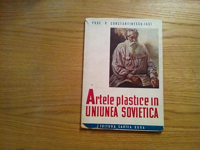 ARTELE PLASTICE IN UNIUNEA SOVIETICA - P. Constantinescu-Iasi - 1945 foto mare