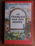 Le francais par des images - Maria Brates / R7P2F