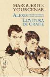 Alexis sau Tratat despre lupta zadarnica. Lovitura de gratie - Marguerite Yourcenar