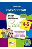 Domeniul Om si societate - 4-5 ani - Alice Nichita, Nicoleta Din, Iasmina Gabriela Din
