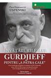 """Invataturile lui Gurdjieff pentru """"""""""""""""A Patra Cale"""""""""""""""" - Piotr Demianovici Uspenski"""