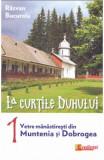 La Curtile Duhului vol.1: Vetre manastiresti din Muntenia si Dobrogea - Razvan Bucuroiu