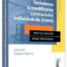 Incheierea si modificarea contractului individual de munca - Lucia Uta, Virginia Filipescu