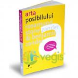 Arta Posibilului - Rosamund Stone Zander, Benjamin Zander