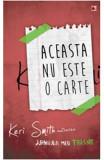Aceasta NU este o carte - Keri Smith, Keri Smith