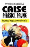 Caise, piersici, prune - Maurice Messegue