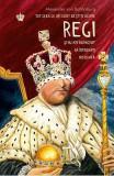 Tot ceea ce ati dorit sa stiti despre regi si nu ati indraznit sa intrebati niciodata - Alexander von Schonburg