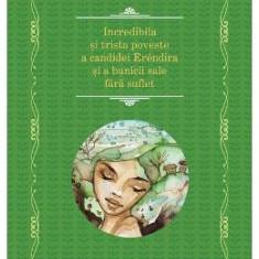 Incredibila si trista poveste a candidei Erendira si a bunicii sale fara suflet - Gabriel Garcia Marquez