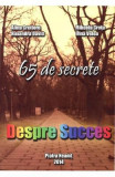 Despre Succes. 65 De Secrete - Alina Croitoru, Mihaela Cretu, Ruxandra David, Irina Velea