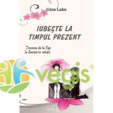 Iubeste La Timpul Prezent - Gina Lake