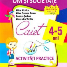 4-5 ani Domeniul: Om si societate - Activitati practice - Alice Nichita, Alina Carmen Bozon