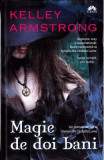 Femei din cealalta lume: Magie de doi bani - Kelley Armstrong