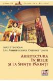 Arhitectura in Biblie si la sfintii parinti - Chrysostomos Augustin Ioan, Augustin Ioan