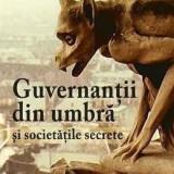 Guvernantii Din Umbra Si Societatile Secrete - Serge Hutin, Serge Hutin