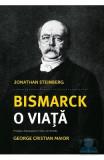 Bismarck,o viata - Jonathan Steinberg