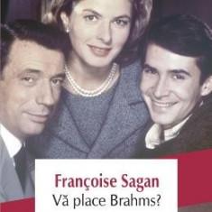 Va place Brahms? - Francoise Sagan