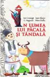 In lumea lui Pacala si Tandala - Ion Creanga, Ioan Slavici, C. Negruzzi, Petre Dulfu, Ioan Slavici