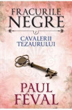 Fracurile Negre Vol. 7: Cavalerii tezaurului - Paul Feval, Paul Feval
