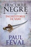 Fracurile Negre Vol. 6: Inghititorul de sabii - Paul Feval