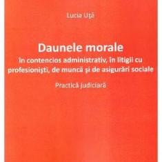 Daunele morale in contencios administrativ, in litigii cu profesionisti, de munca si de asigurari sociale - Lucia Uta