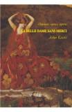 Oameni, epoci, opere. La Belle Dame sans Merci - John Keats