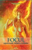Focul: aspecte oculte, initiatice si simbolice - Gregorian Bivolaru