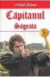 Capitanul Vol. 3: Sageata - Michel Zevaco