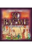 10 Basme Mitologice - Alexandru Odobescu, Alexandru Odobescu