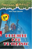 Portalul magic 17: Ultimele ore pe Titanic - Mary Pope Osborne, Mary Pope Osborne