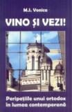 Vino Si Vezi! Peripetiile Unui Ortodox In Lumea Contemporana - M.I. Vonica