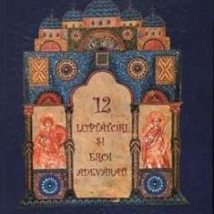 12 luptatori si eroi adevarati + CD - Florina Jinga, Andrei Rosetti