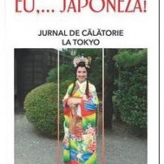 Eu, ... Japoneza! Jurnal De Calatorie La Tokyo - Marina Almasan (Leda) - Biografie