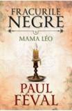 Fracurile Negre Vol. 5: Mama Leo - Paul Feval, Paul Feval