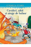 Cavaleri, sabii si sange de balaur - Cornelia Funke, Cornelia Funke