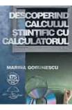Descoperind Calculul Stiintific Cu Calculatorul - Marina Gorunescu