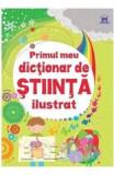 Primul meu dictionar de stiinta ilustrat - Sarah Khan, Lisa Jane Gillespie