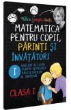 Matematica pentru copii, parinti si invatatori cls 1 Caietul I - Valeria Georgeta Ionita