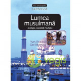 Lumea musulmana - O religie, societati multiple - Yves Thoraval