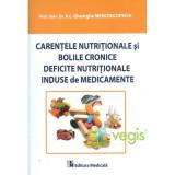 Carentele Nutritionale Si Bolile Cronice Deficite Nutritionale Induse De Medicamente - Gheorghe Menc
