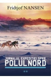 Jurnalul expeditiei spre Polul Nord Vol.2 - Fridtjof Nansen