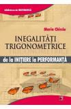 Inegalitati trigonometrice de la initiere la performanta - Marin Chirciu