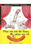 Plus on est de fous, plus on rit. jocuri didactice in limba franceza pentru incepatori - Micaela Gulea