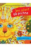 Imi Place Sa Pictez. 33 De Tehnici Plastice