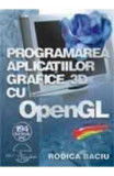 Programarea Aplicatiilor Grafice 3d Cu Open Gl + Cd - Rodica Baciu